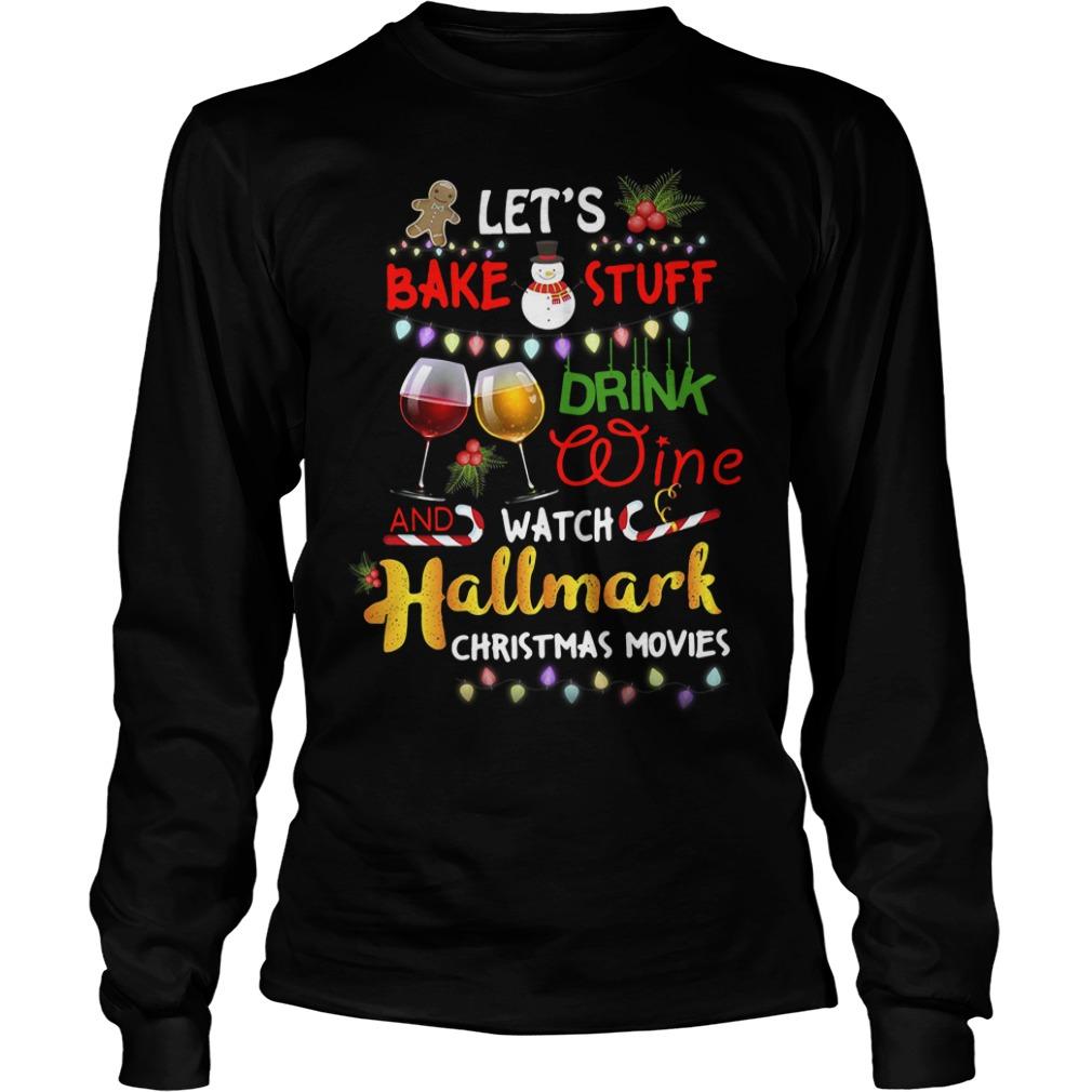 Let's bake stuff drink wine and watch Hallmark christmas movies Longsleeve tee