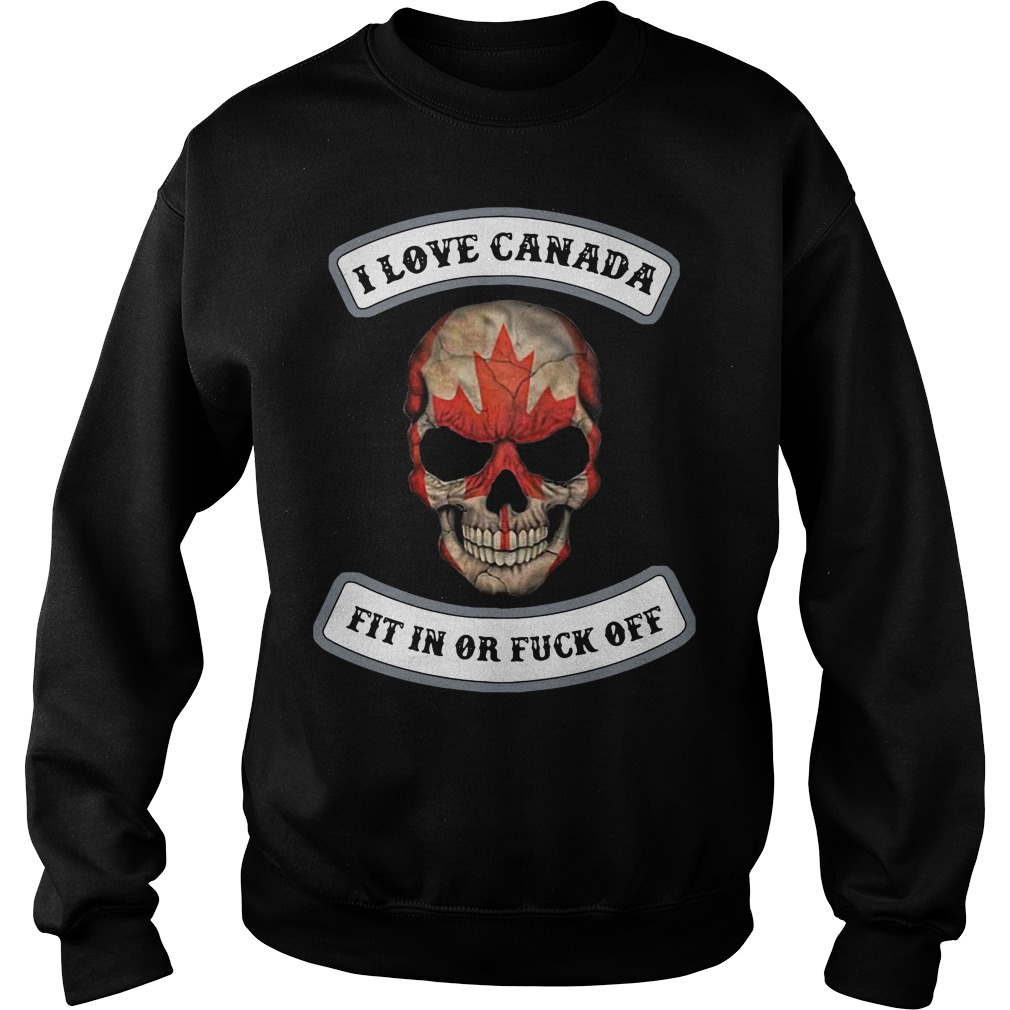 I Love Canada Fit In Or Fuck Off Skull Sweater