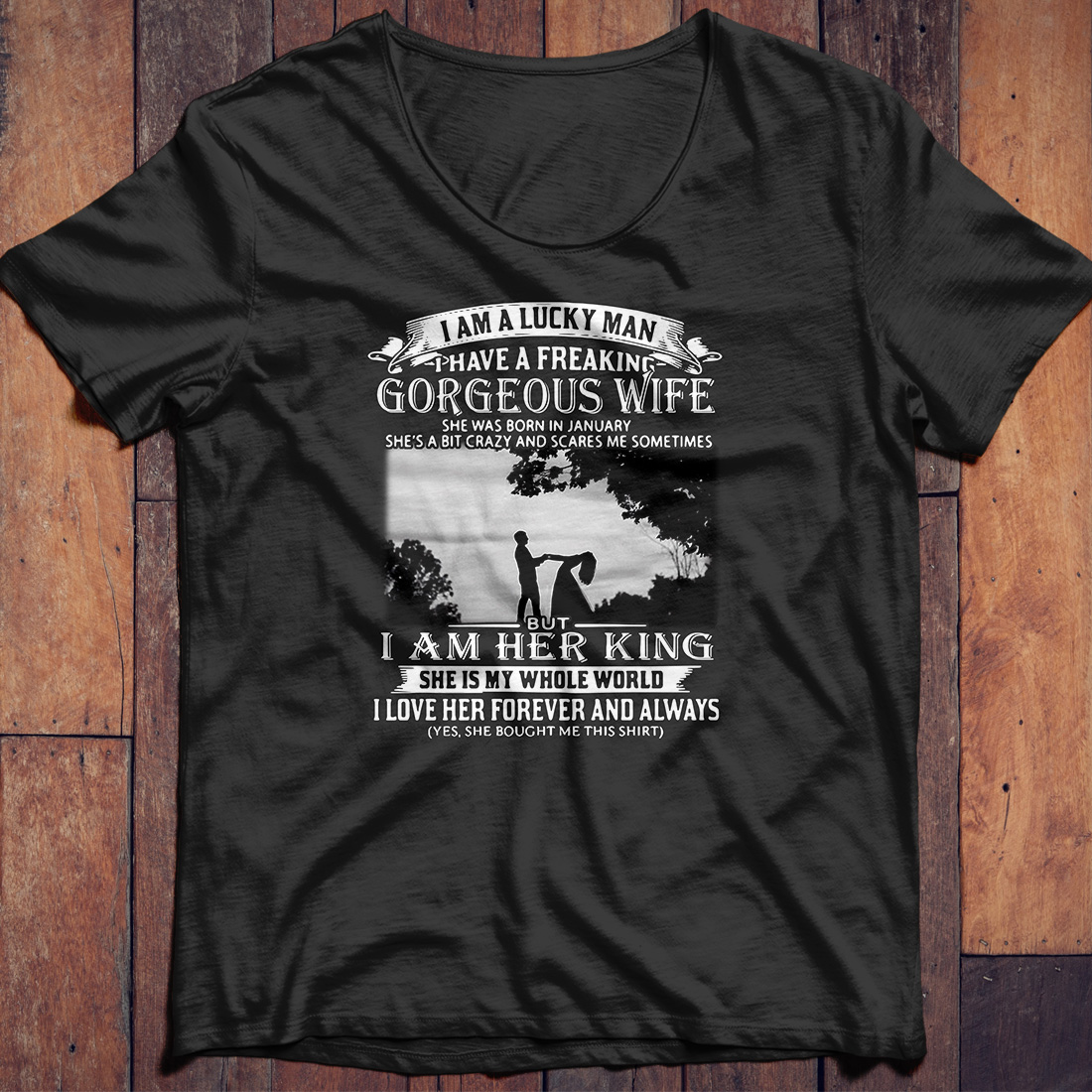 I am a lucky man I have a freaking Gorgeous wife she was born in January shirt