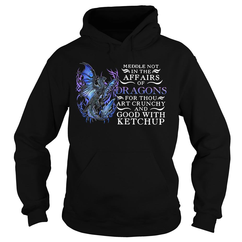 Meddle not in the affairs of dragons for thou art crunchy Hoodie