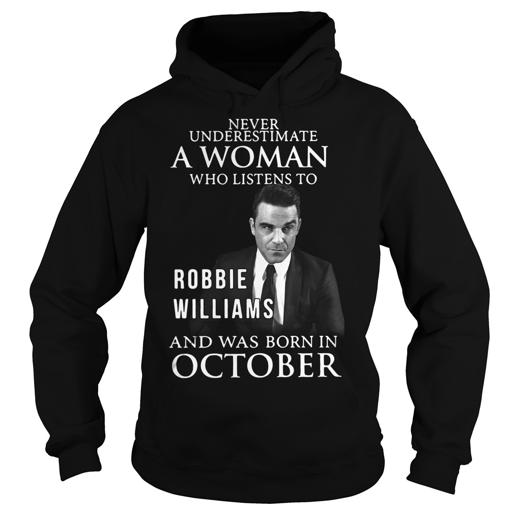 Never underestimate who listen to Robbie Williams and was born in October Hoodie
