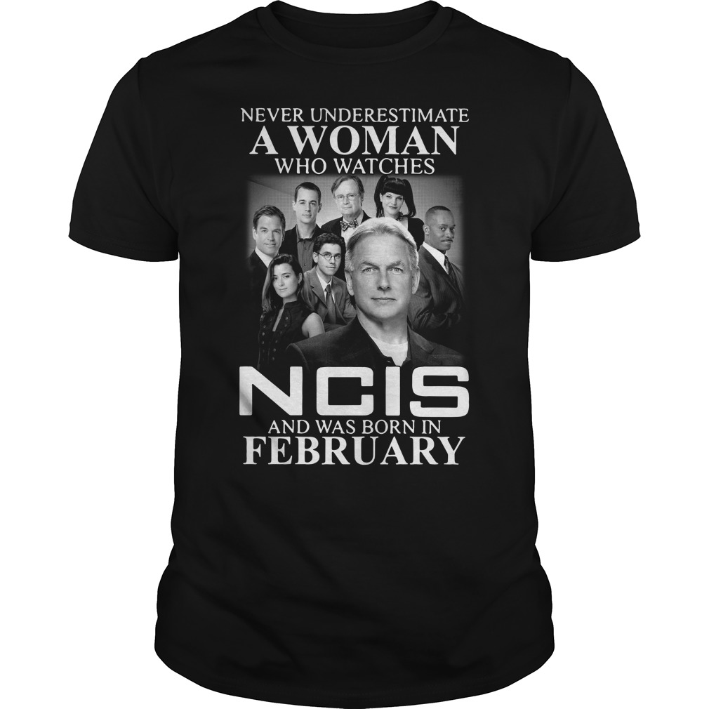 Never underestimate a woman who watches NCIS and was born in February Guys shirt