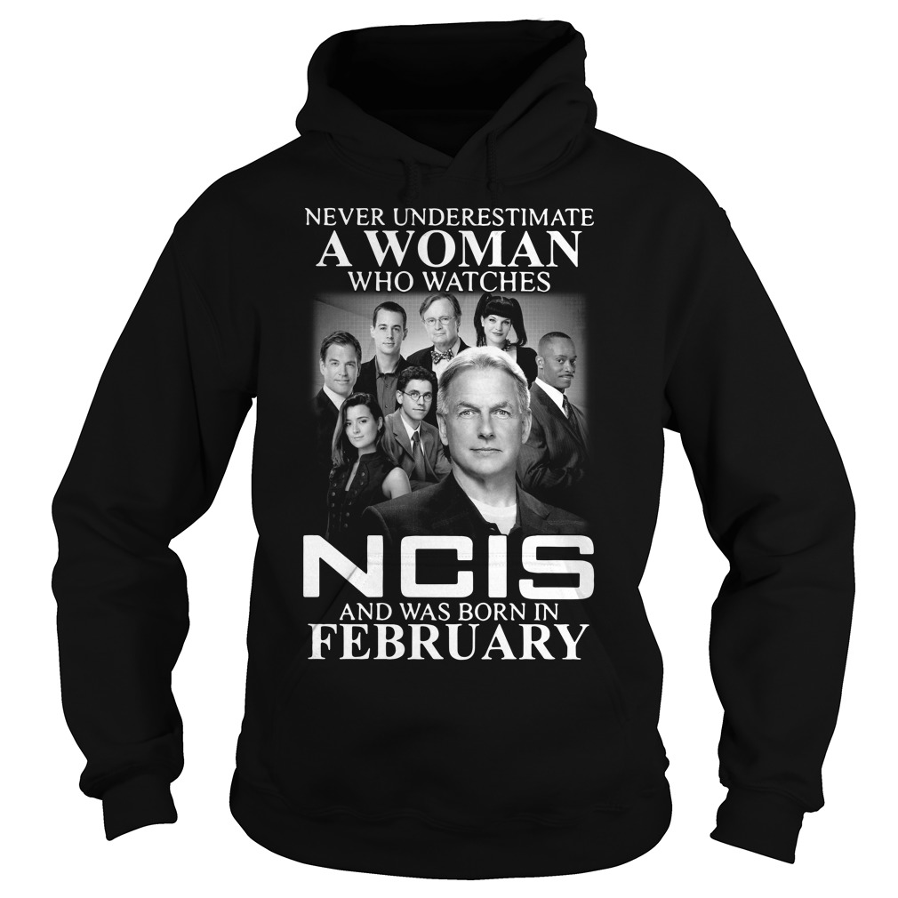 Never underestimate a woman who watches NCIS and was born in February Hoodie