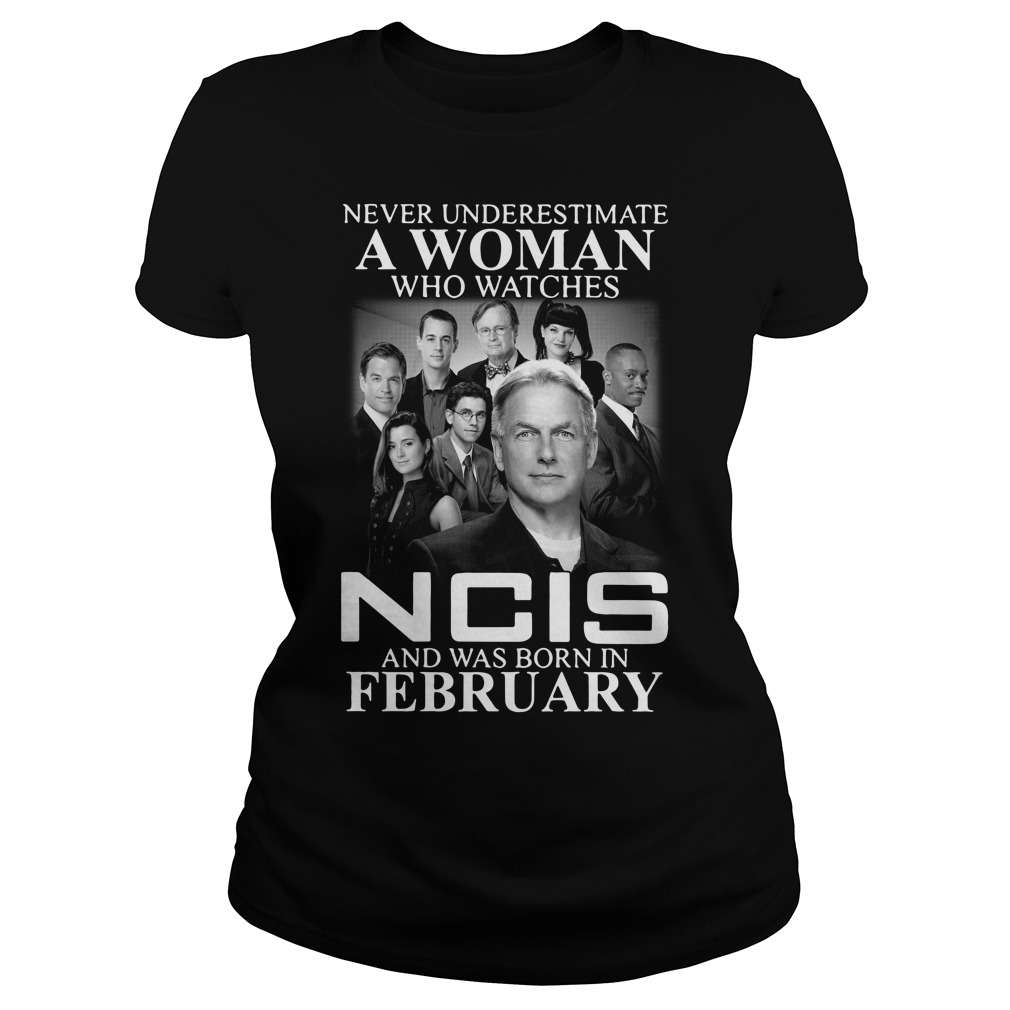 Never underestimate a woman who watches NCIS and was born in February Ladies tee