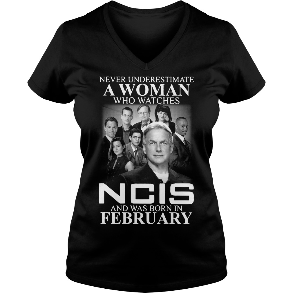 Never underestimate a woman who watches NCIS and was born in February V-neck T-shirt