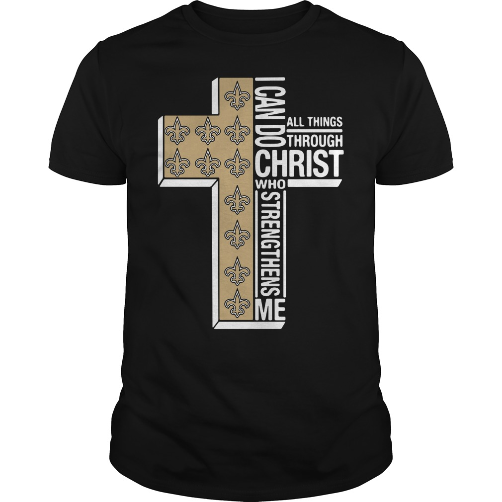 New Orleans Saints I Can Do All Things Through Christ Who Strengthens Me Guys shirt