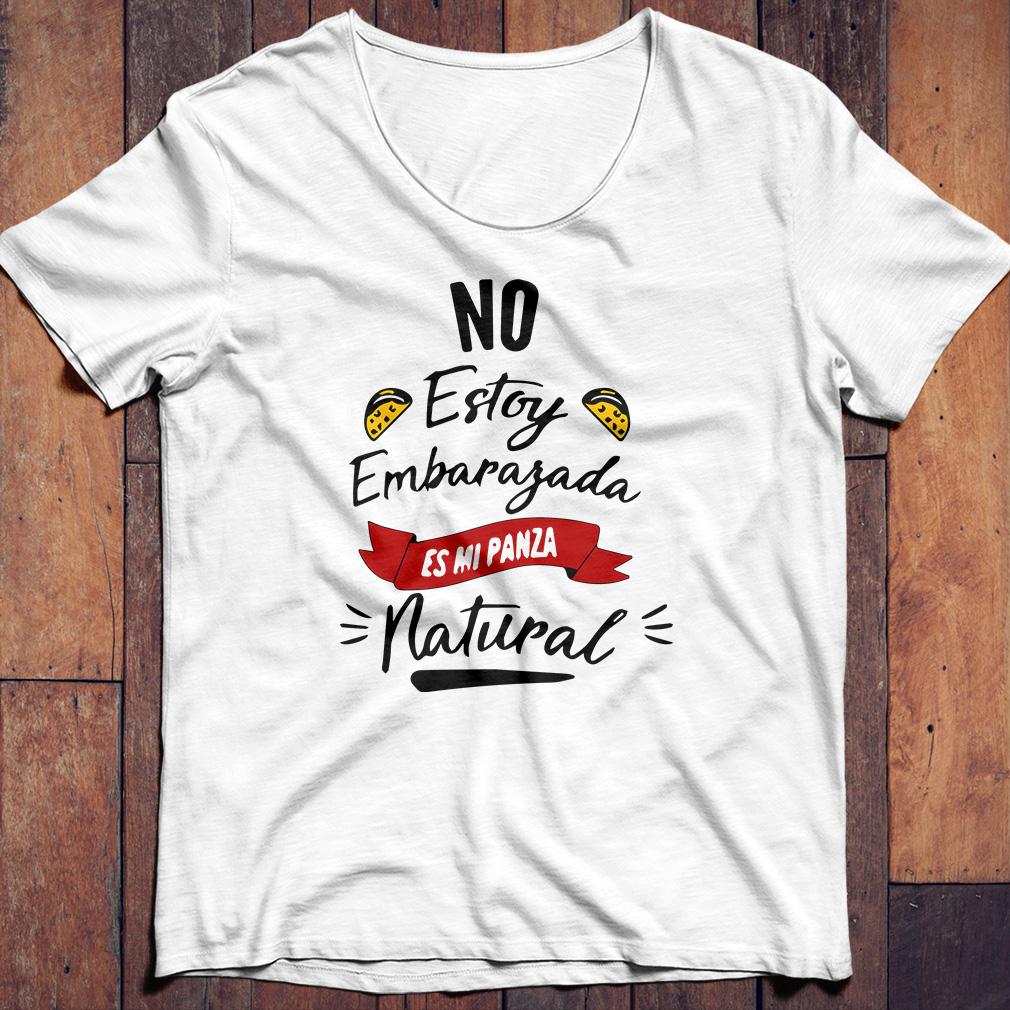 No estoy embarazada es mi panza natural shirt