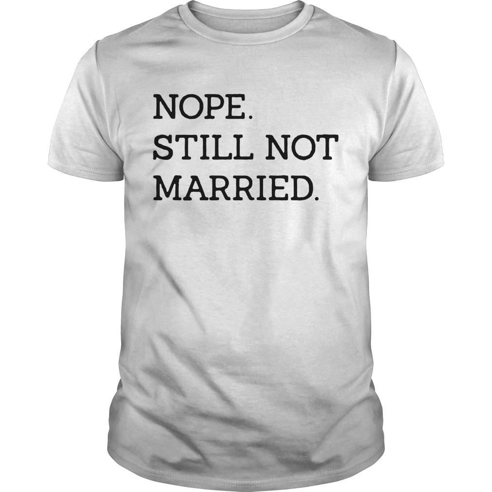 Nope still not married Guys shirt