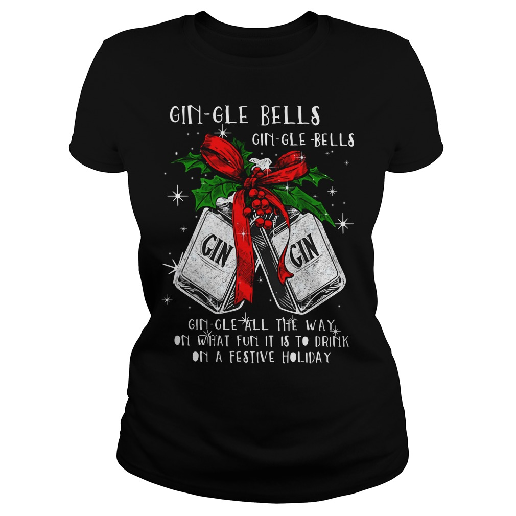 Official Gin-gle bells Gin-gle all the way on what fun it is to drink Ladies tee