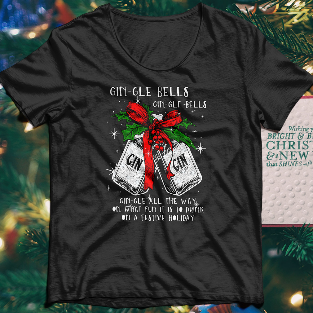 Official Gin-gle bells Gin-gle all the way on what fun it is to drink shirt
