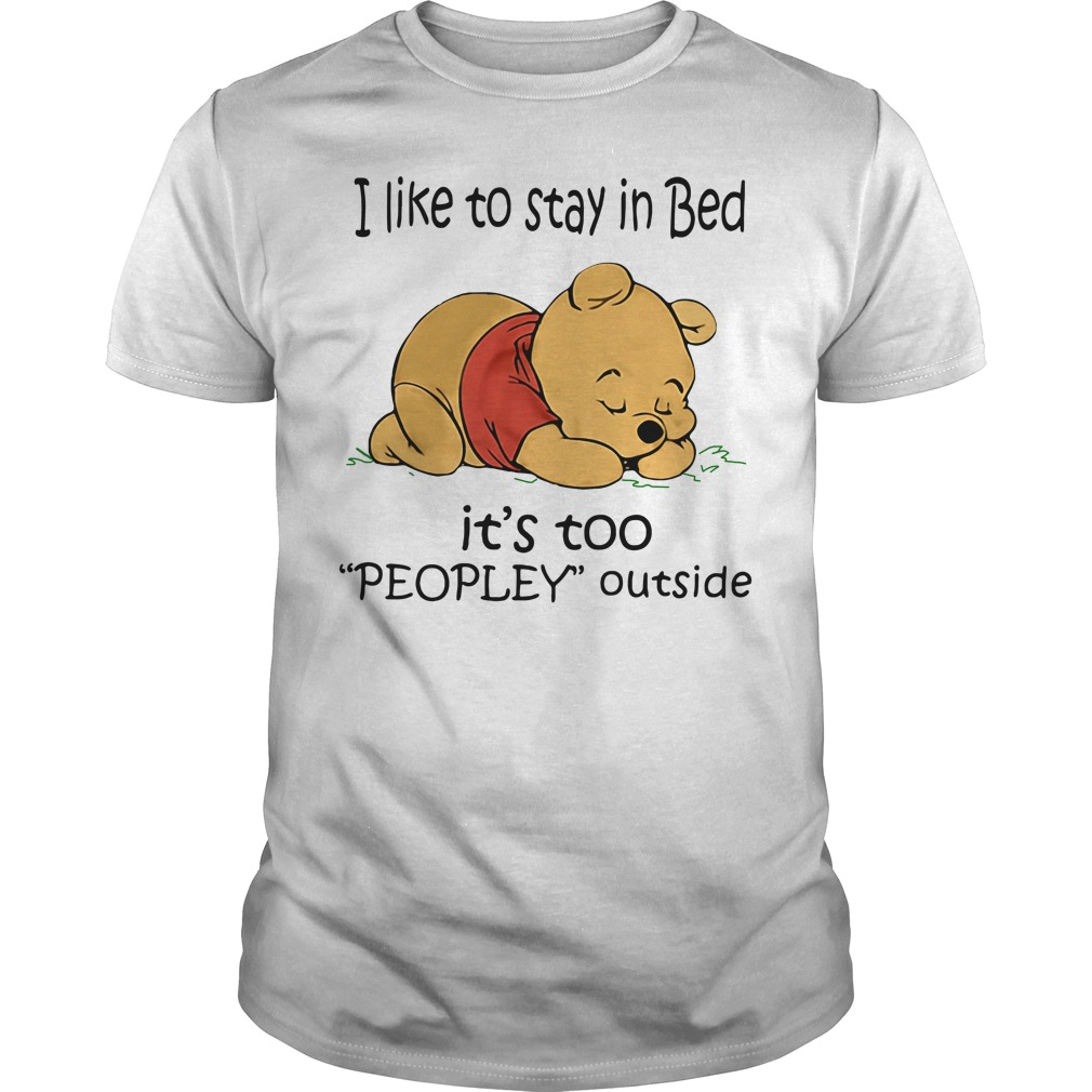 Pooh I like to stay in Bed it's too peopley outside Guys shirt