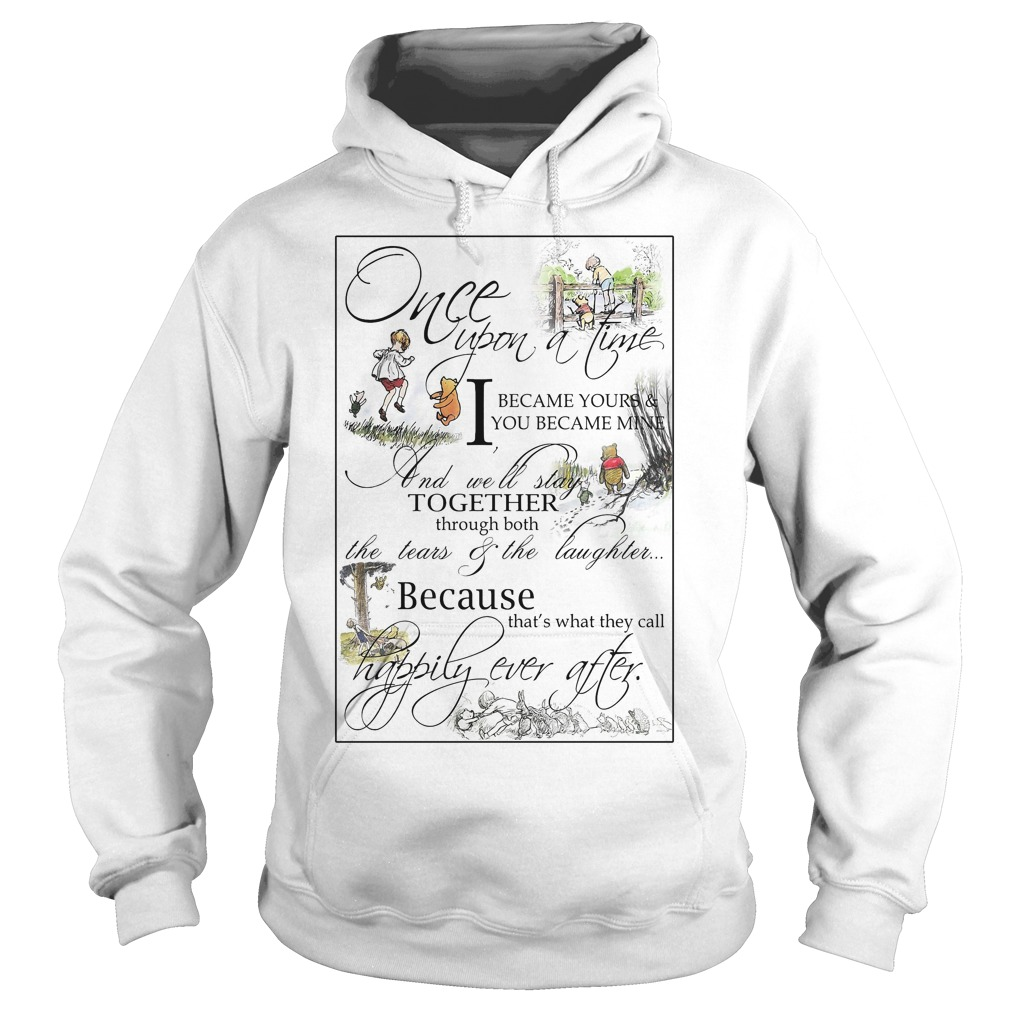 Pooh once upon a time I became your and you became mine Hoodie