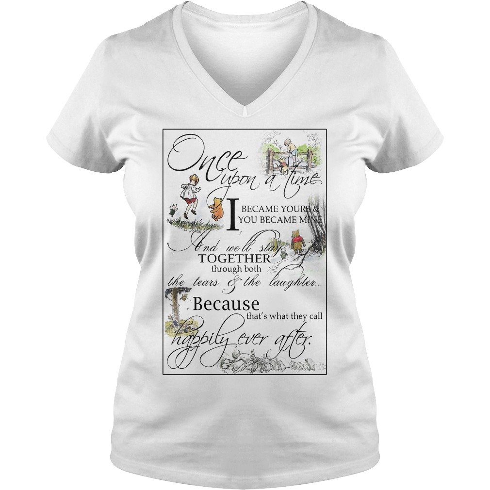 Pooh once upon a time I became your and you became mine V-neck T-shirt