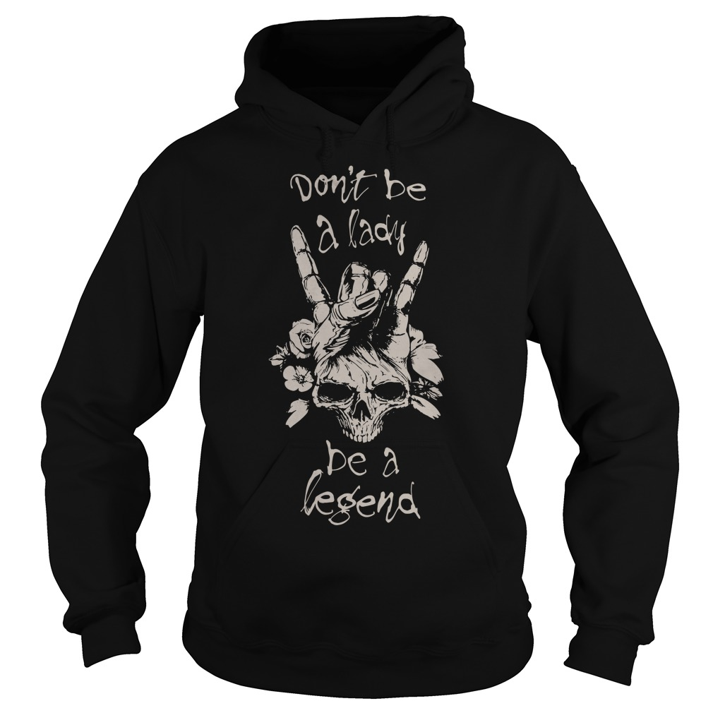 Rock Metal don't be a lady be a legend Hoodie