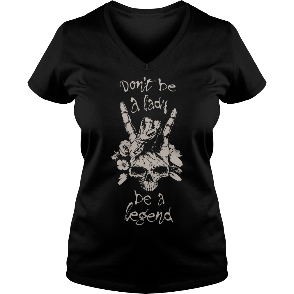 Rock Metal don't be a lady be a legend V-neck T-shirt