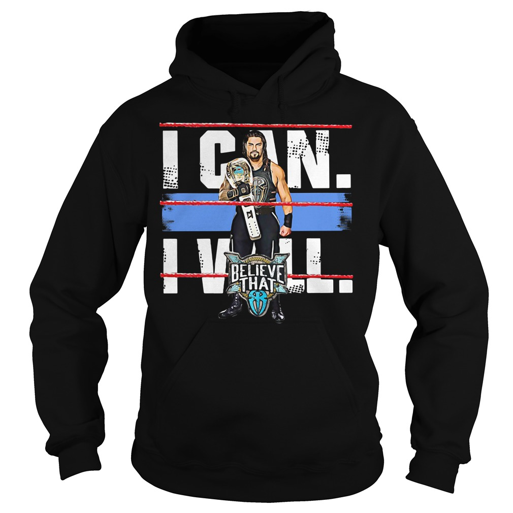 Roman Reigns I can I will believe that Hoodie