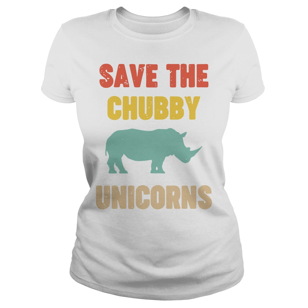 Save The Chubby Unicorn Ladies tee