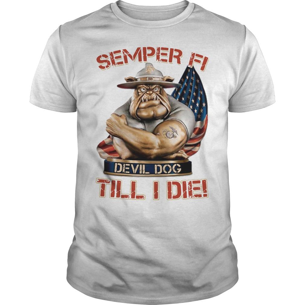 Semper Fi Devil Dog Till I Die Marine Corps Dog Guys shirt