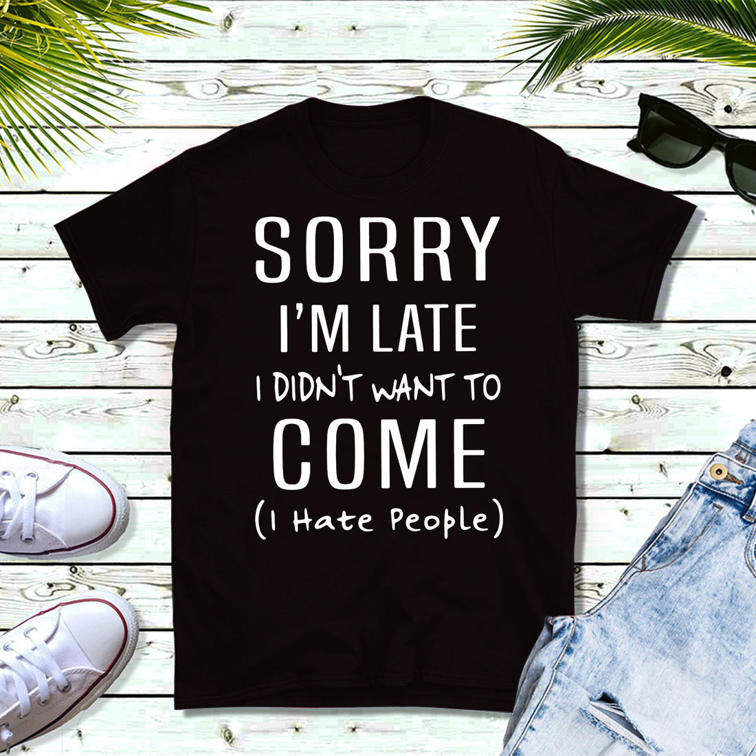 Sorry I'm late I didn't want to come I hate people shirt