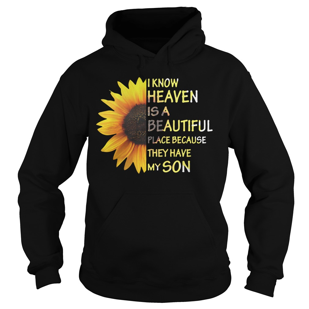 Sunflower I know heaven is a beautiful place because they have my son Hoodie