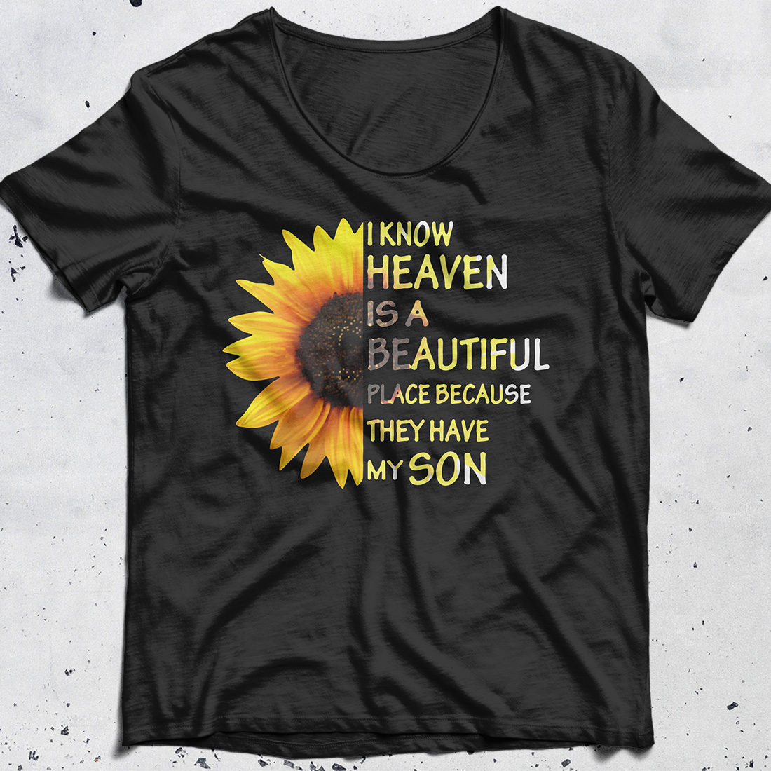 Sunflower I know heaven is a beautiful place because they have my son shirt