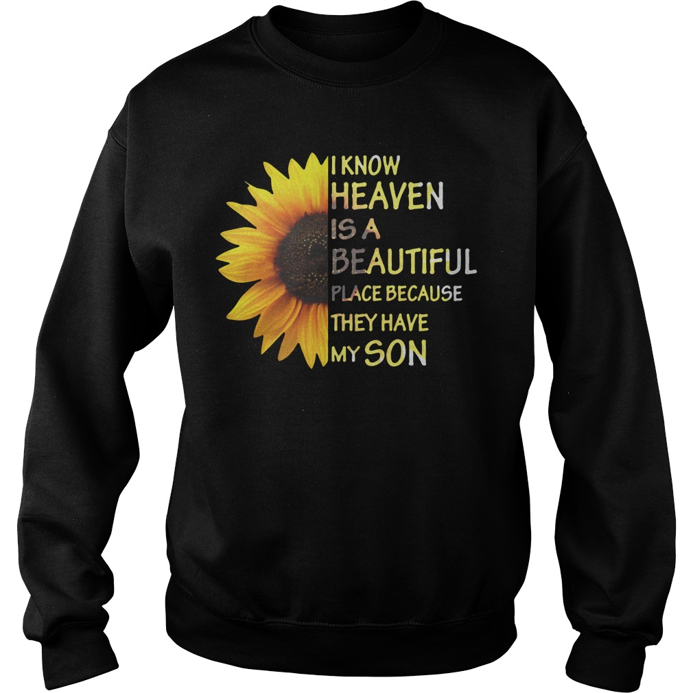 Sunflower I know heaven is a beautiful place because they have my son Sweater