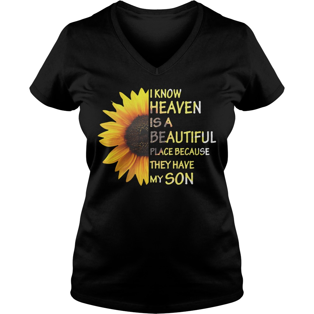 Sunflower I know heaven is a beautiful place because they have my son V-neck T-shirt