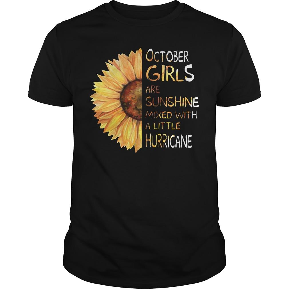 Sunflower October girls are sunshine mixed with a little hurricane Guys shirt