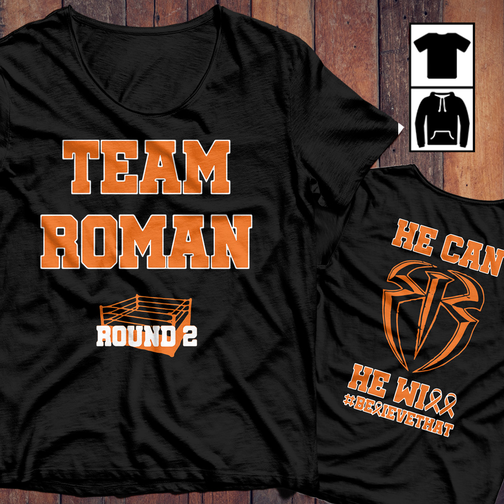 Team Roman he can he will believe that shirt