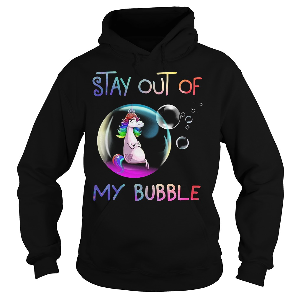 Unicorn stay out of my bubble Hoodie