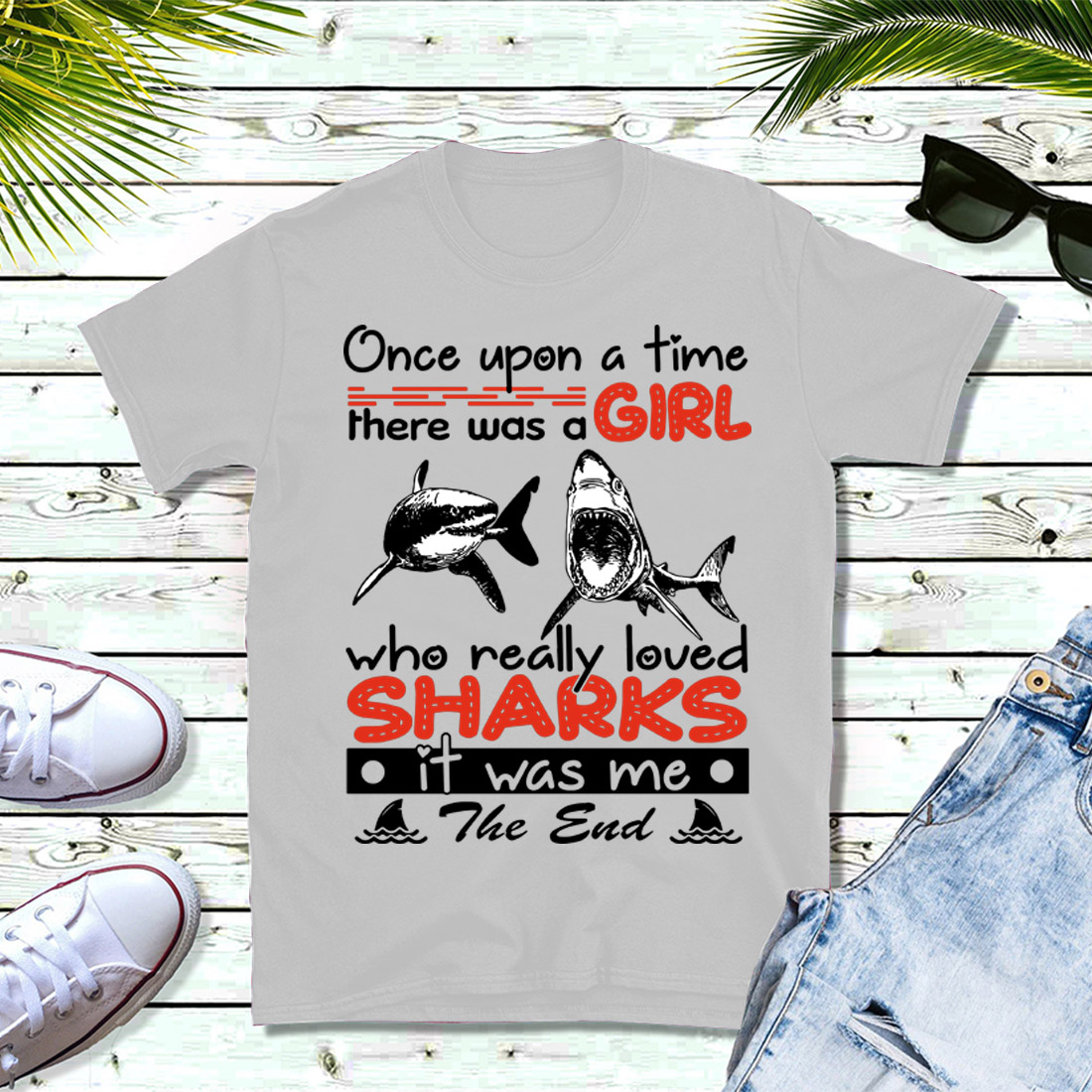 Once upon a time there was a girl who really loved sharks it was me the end shirt