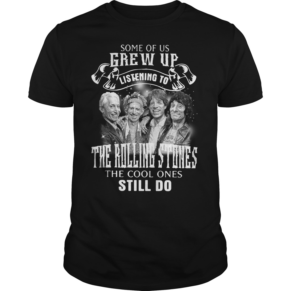 Some of us Grew up listening to the Rolling Stones Guys shirt