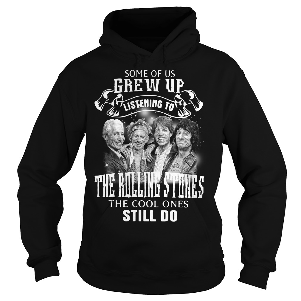 Some of us Grew up listening to the Rolling Stones Hoodie