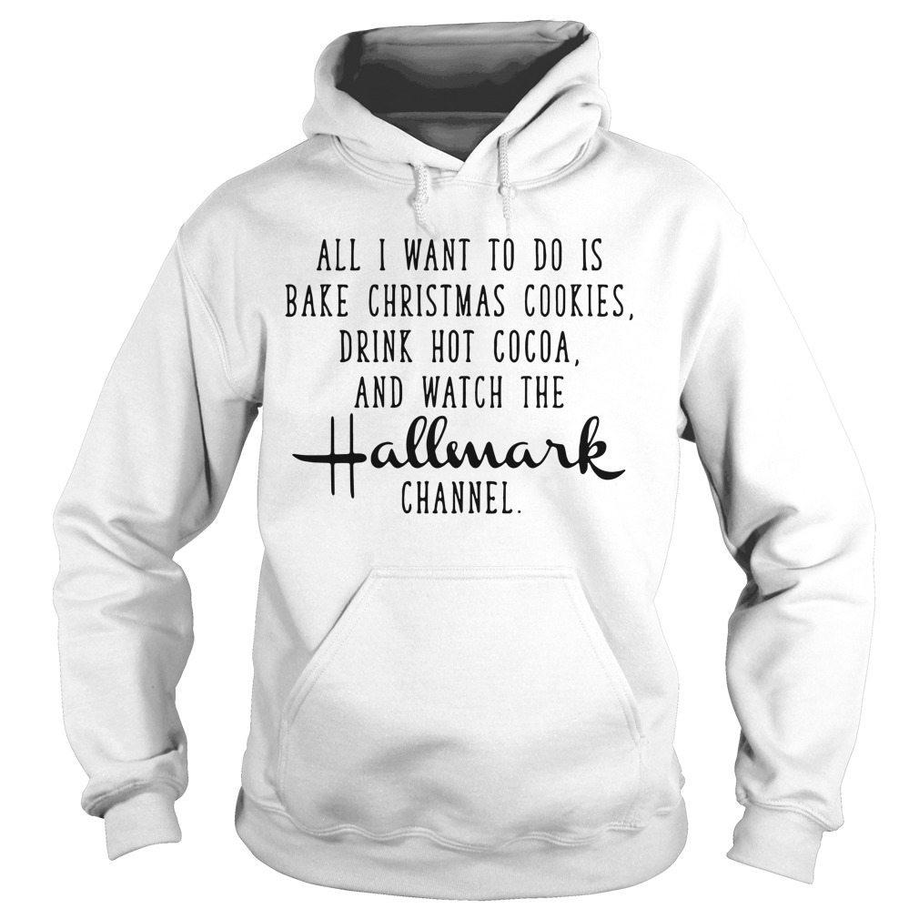 All I want to do is bake christmas cookies drink hot coca Hoodie