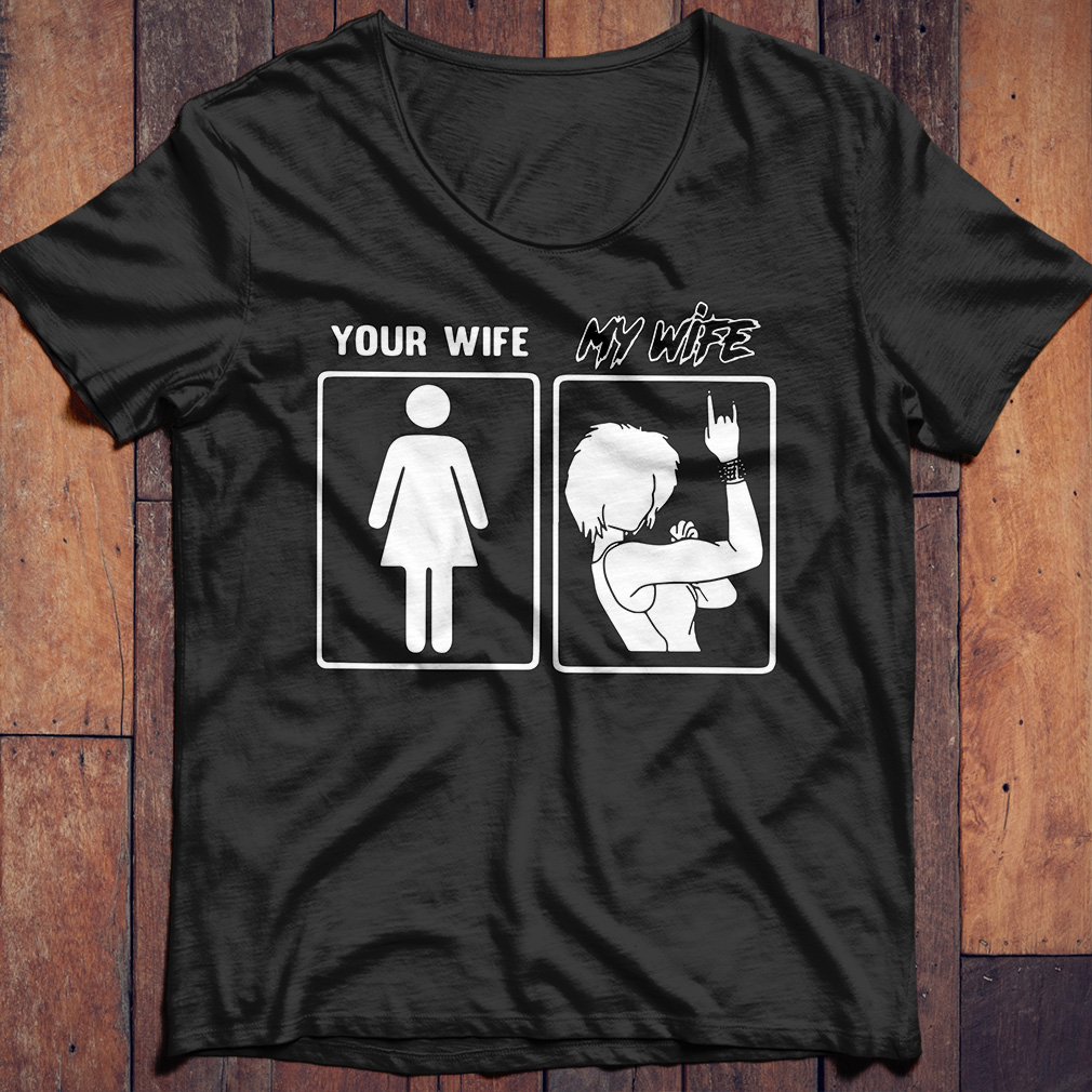 My wife your wife Metal shirt