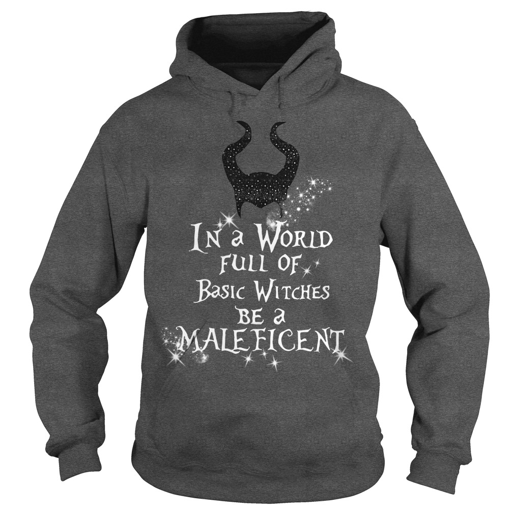 In a world full of basic witches be a Maleficent Hoodie