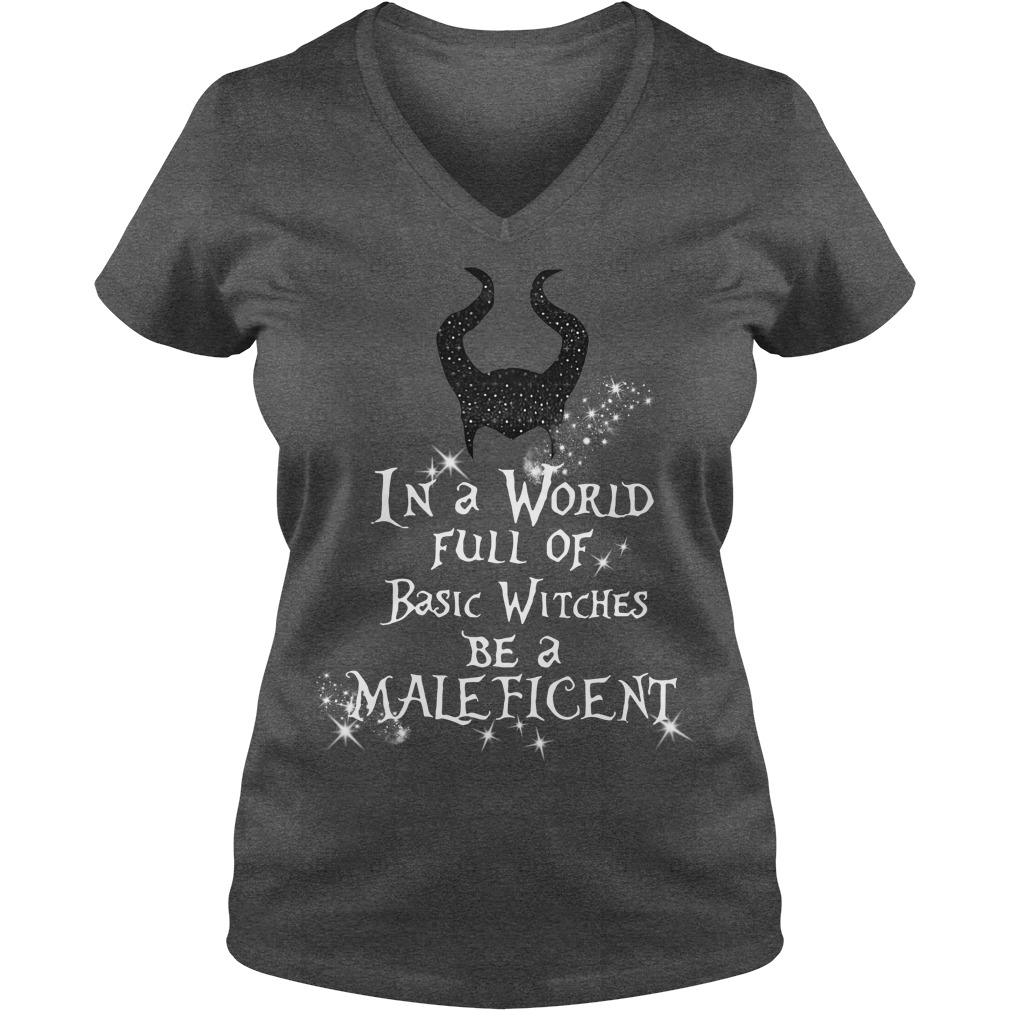 In a world full of basic witches be a Maleficent V-neck T-shirt
