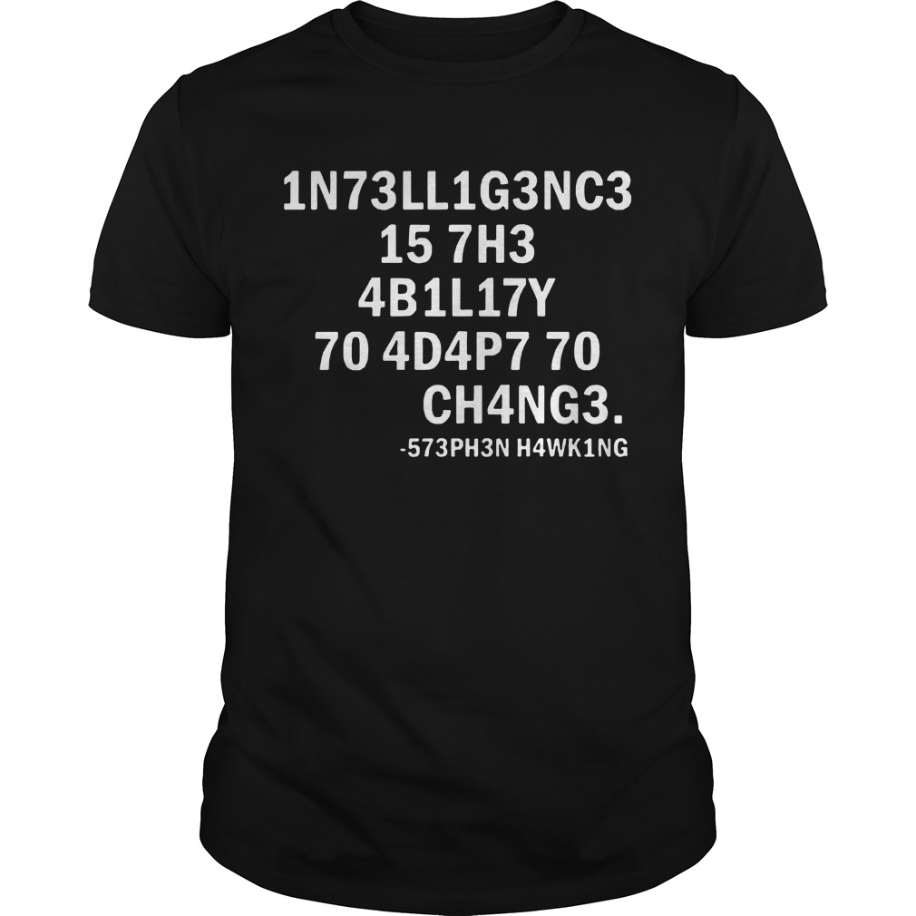 1n73ll1g3nc3 15 7h3 4b1l17y 70 4d4p7 70 ch4ng3 Guys Shirt
