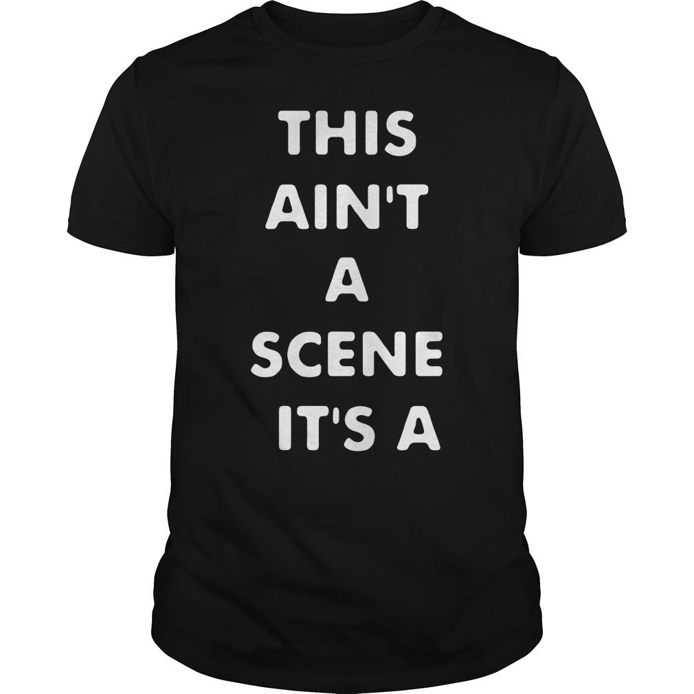 This ain't a scene it's a gah deh arh reh Guys Shirt