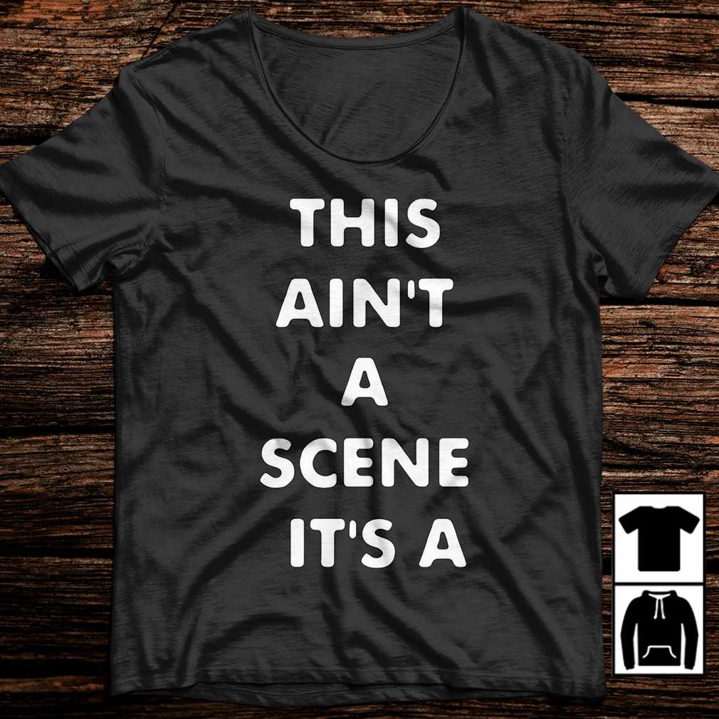 This ain't a scene it's a gah deh arh reh shirt