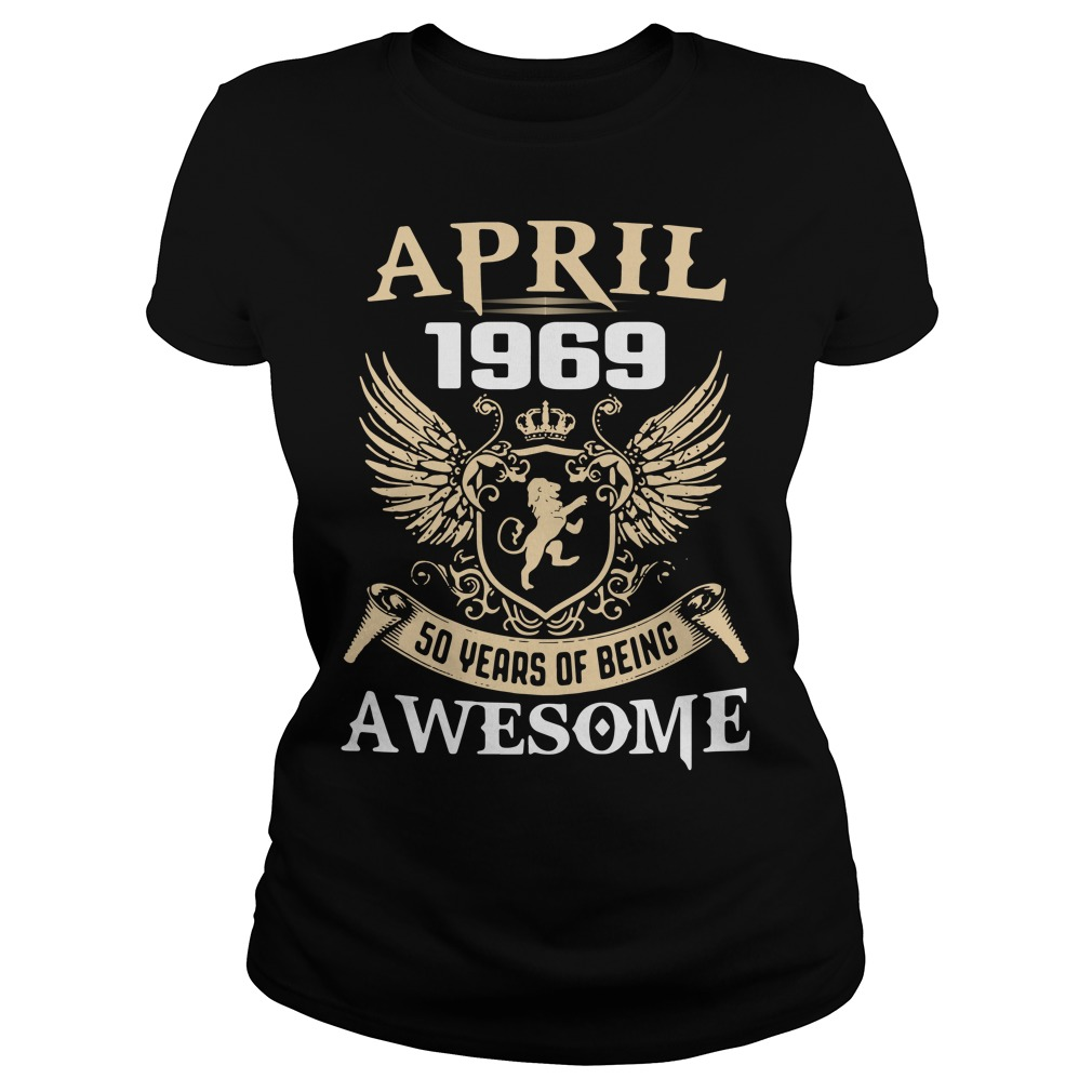 April 1969 50 years of being awesome Ladies Tee