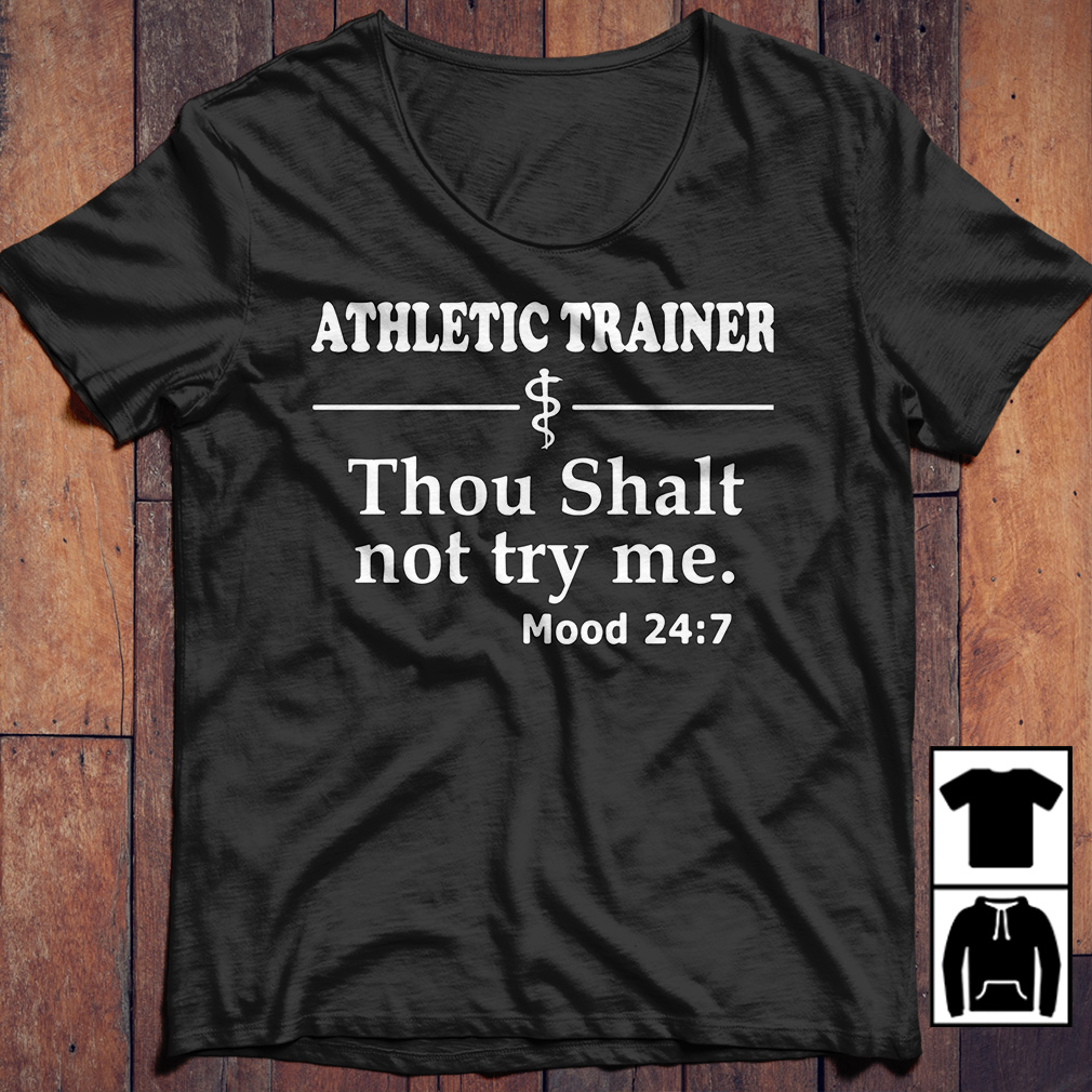 Athletic Trainer Thou Shalt not try me Mood 24:7 shirt