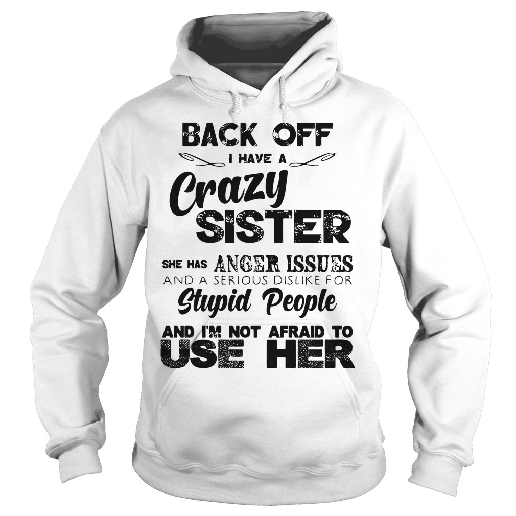 Back of I have a crazy sister she has anger issues and a serious Hoodie
