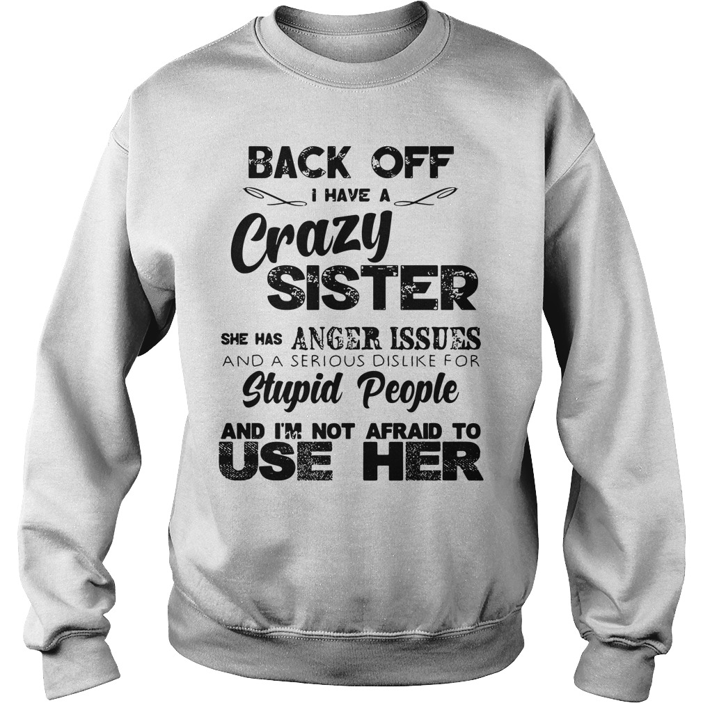 Back of I have a crazy sister she has anger issues and a serious Sweater