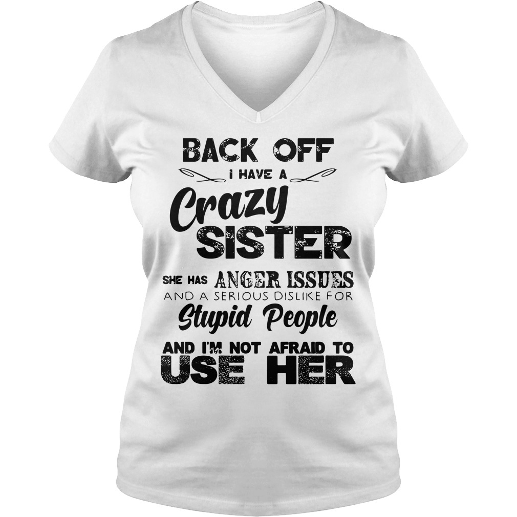 Back of I have a crazy sister she has anger issues and a serious V-neck T-shirt