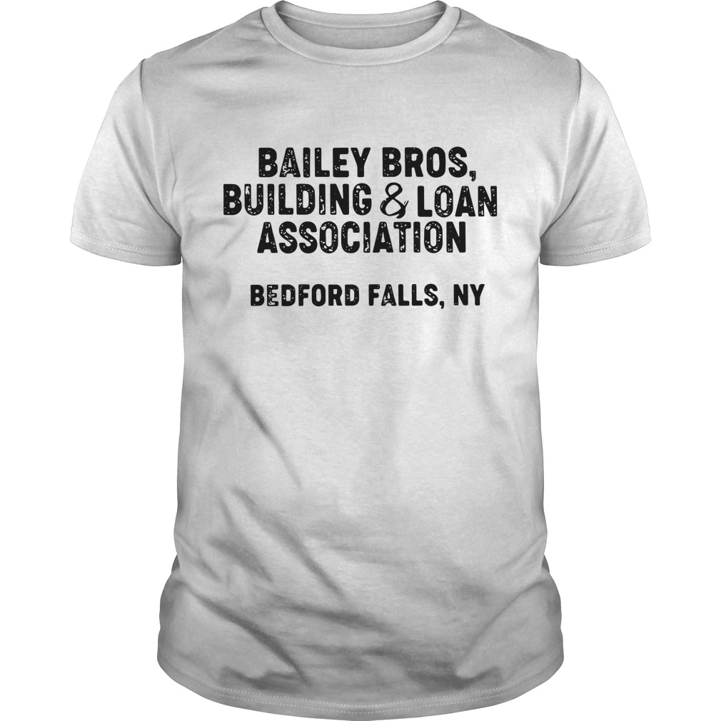 Bailey bros building and loan association Bedford falls Guys Shirt