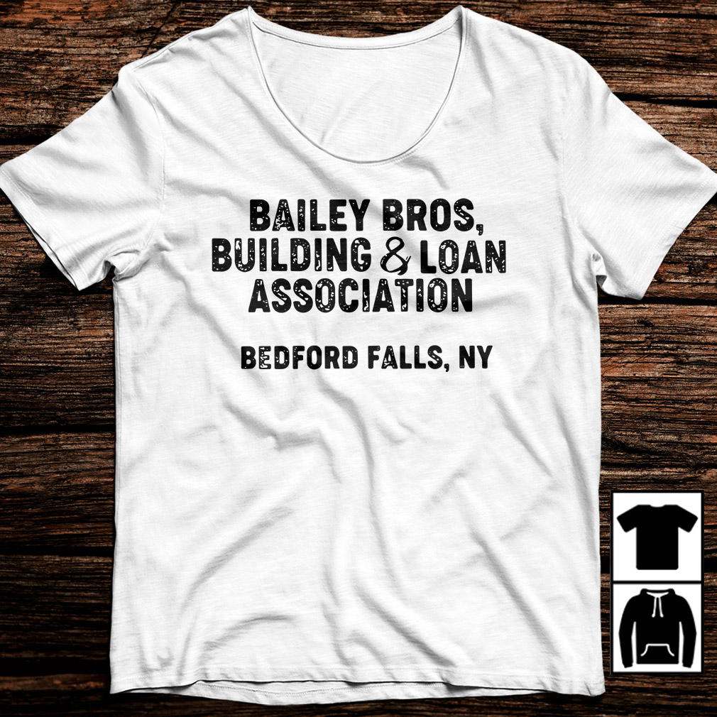 Bailey bros building and loan association Bedford falls shirt