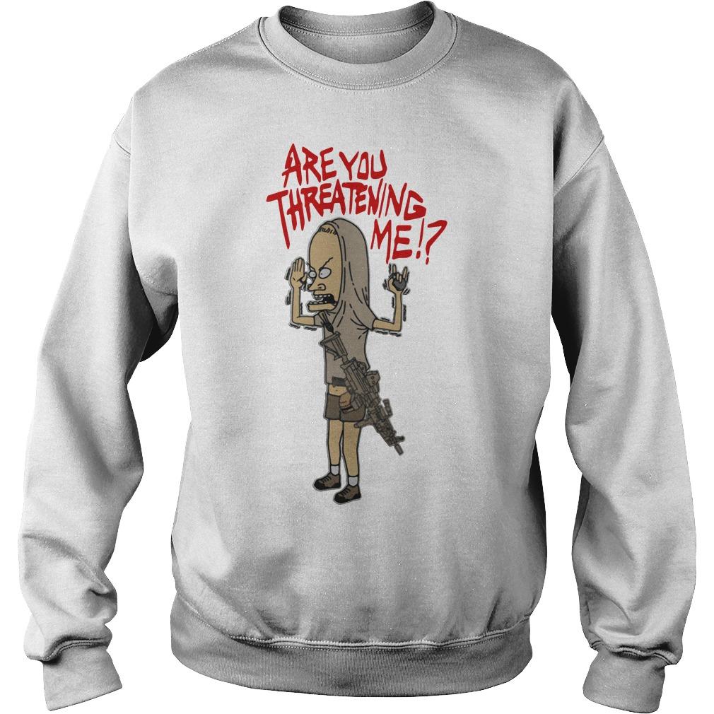 Beavis are you threatening me Sweater