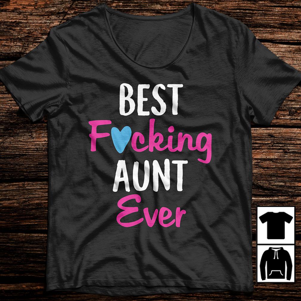 Best fucking aunt ever shirt