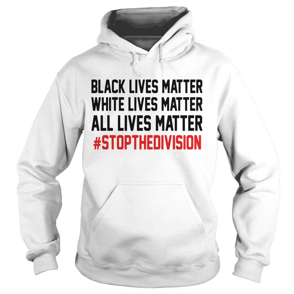 Black lives matter white lives matter all lives matter stop thedivision Hoodie